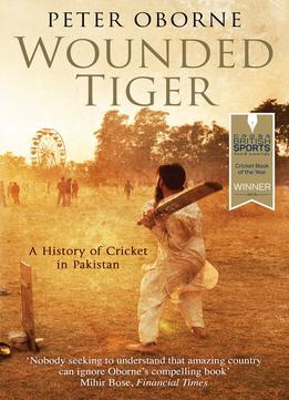 Download ebook Wounded Tiger: A History Of Cricket In Pakistan