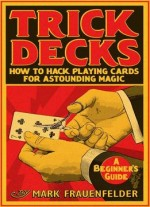 Trick Decks: How To Hack Playing Cards For Extraordinary Magic