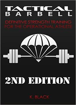 Download ebook Tactical Barbell: Definitive Strength Training For The Operational Athlete (2nd Edition)
