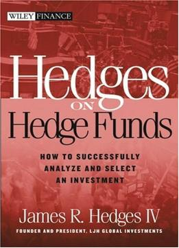 Download ebook Hedges On Hedge Funds: How To Successfully Analyze & Select An Investment