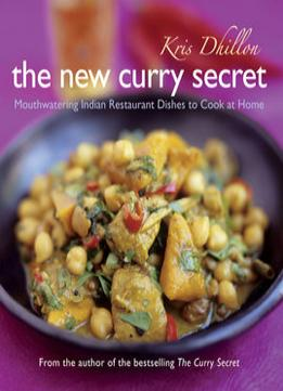 Download ebook The New Curry Secret: Mouthwatering Indian Restaurant Dishes To Cook At Home