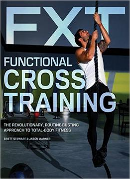 Download ebook Functional Cross Training: The Revolutionary, Routine-busting Approach To Total Body Fitness