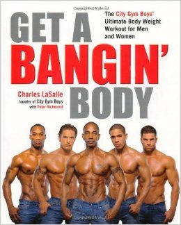 Download ebook Get a Bangin' Body: The City Gym Boys' Ultimate Body Weight Workout for Men & Women