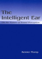 The Intelligent Ear: On The Nature Of Sound Perception