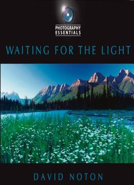 Download ebook Photography Essentials: Waiting For The Light