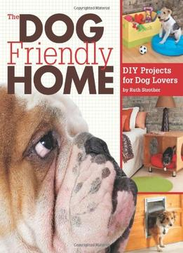 Download ebook The Dog Friendly Home: Diy Projects For Dog Lovers