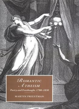 Download ebook Romantic Atheism: Poetry & Freethought, 1780-1830 (cambridge Studies In Romanticism)