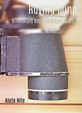Download ebook Roving Mind: Binoculars Keep Constant Watch By Aluta Nite