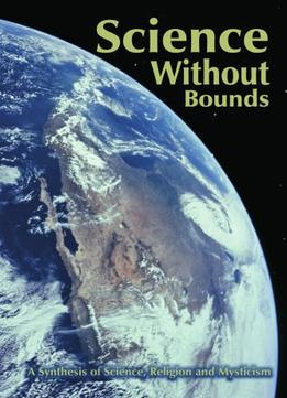 Download ebook Science Without Bounds: A Synthesis Of Science, Religion & Mysticism