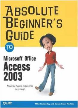 Download Absolute Beginner's Guide To Microsoft Office Access 2003