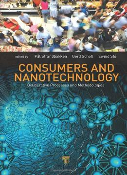 Download ebook Consumers & Nanotechnology: Deliberative Processes & Methodologies