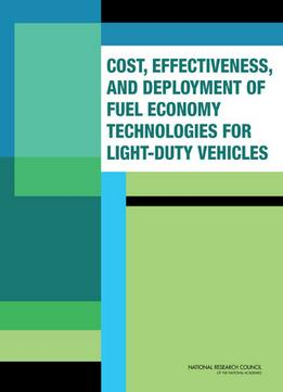 Download ebook Cost, Effectiveness & Deployment Of Fuel Economy Technologies For Light-duty Vehicles