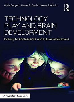 Download ebook Technology Play & Brain Development: Infancy To Adolescence & Future Implications