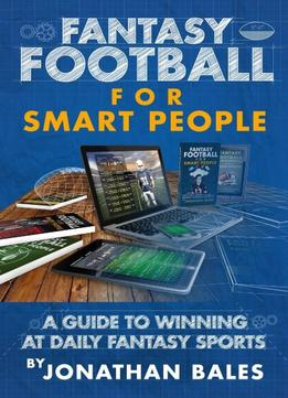 Download ebook Fantasy Football For Smart People: A Guide To Winning At Daily Fantasy Sports