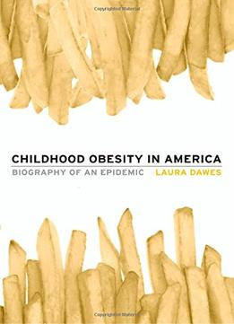 Download ebook Childhood Obesity In America: Biography Of An Epidemic