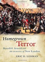 Homegrown Terror: Benedict Arnold And The Burning Of New London