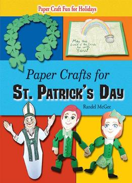 Download ebook Paper Crafts For St. Patrick's Day (paper Craft Fun For Holidays)