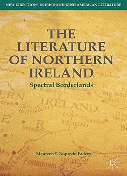 Download The Literature Of Northern Ireland: Spectral Borderlands