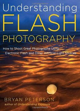 Download Understanding Flash Photography: How To Shoot Great Photographs Using Electronic Flash