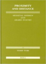 Proximity And Distance: Medieval Hebrew And Arabic Poetry By Joseph Tobi, Murray Rosovsky