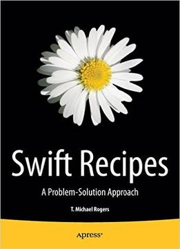 Download ebook Swift Recipes: A Problem-solution Approach