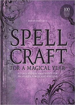 Download ebook Spellcraft For A Magical Year: Rituals & Enchantments For Prosperity, Power, & Fortune