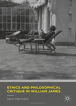 Download ebook Ethics & Philosophical Critique In William James