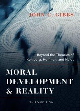 Download ebook Moral Development & Reality: Beyond The Theories Of Kohlberg, Hoffman, & Haidt