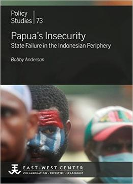Download ebook Papua's Insecurity: State Failure In The Indonesian Periphery