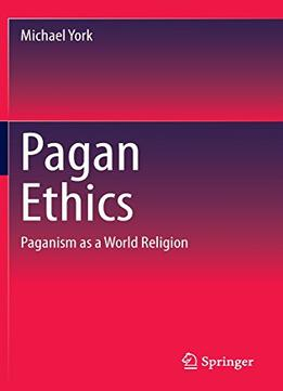 Download ebook Pagan Ethics: Paganism As A World Religion