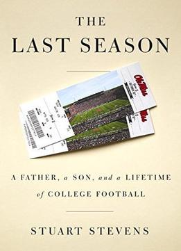 Download ebook The Last Season: A Father, A Son, & A Lifetime Of College Football