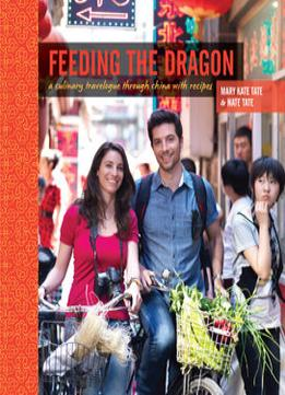 Download ebook Feeding The Dragon: A Culinary Travelogue Through China With Recipes