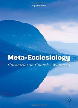 Download ebook Meta-ecclesiology: Chronicles On Church Awareness