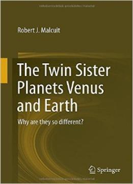 Download The Twin Sister Planets Venus & Earth: Why Are They So Different?