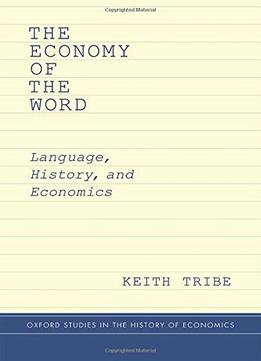 Download ebook The Economy Of The Word: Language, History, & Economics (oxford Studies In History Of Economics)