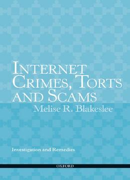 Download Internet Crimes, Torts & Scams: Investigation & Remedies