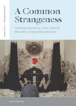 Download ebook A Common Strangeness: Contemporary Poetry, Cross-cultural Encounter, Comparative Literature