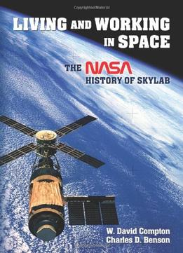 Download Living & Working In Space: The Nasa History Of Skylab By Charles D. Benson