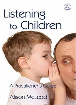 Download ebook Listening To Children: A Practitioner's Guide