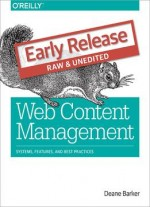 Web Content Management: Systems, Features, And Best Practices (early Release)