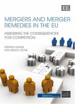 Download ebook Mergers & Merger Remedies In The Eu: Assessing The Consequences For Competition