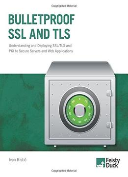 Download ebook Bulletproof Ssl & Tls: Understanding & Deploying Ssl/tls & Pki To Secure Servers & Web Applications