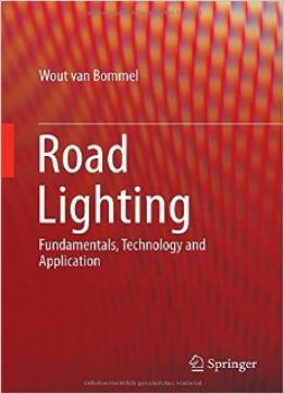 Download ebook Road Lighting: Fundamentals, Technology & Application