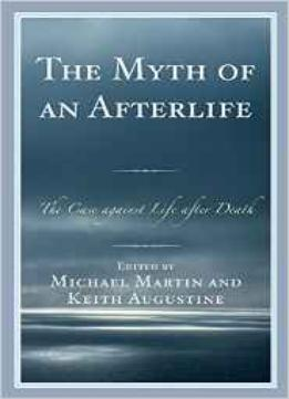 Download ebook The Myth Of An Afterlife: The Case Against Life After Death