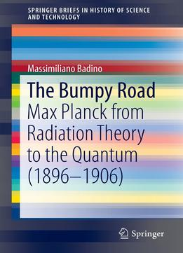 Download ebook The Bumpy Road: Max Planck From Radiation Theory To The Quantum (1896-1906)