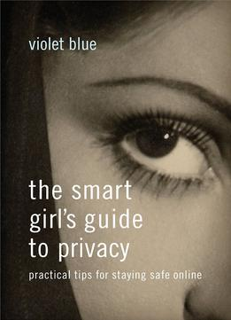 Download The Smart Girl's Guide To Privacy: Practical Tips For Staying Safe Online