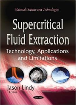 Download ebook Supercritical Fluid Extraction: Technology, Applications & Limitations