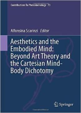 Download ebook Aesthetics & The Embodied Mind: Beyond Art Theory & The Cartesian Mind-body Dichotomy