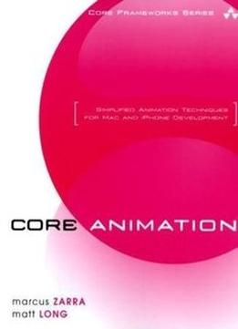 Download ebook Core Animation: Simplified Animation Techniques For Mac & Iphone Development