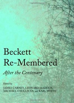 Download Beckett Re-membered: After The Centenary